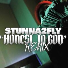Stunna2Fly - Honest To God Remix  (God Has Spoke)