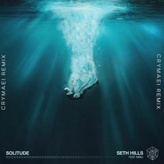 Seth Hills Ft. MINU - Solitude (CRYMAEI Remix)