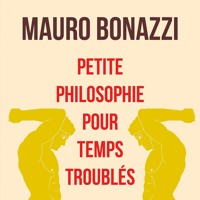 Maurio Bonazzi - Petite philosophie pour temps troublés