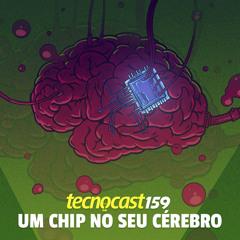 159 – Um chip no seu cérebro