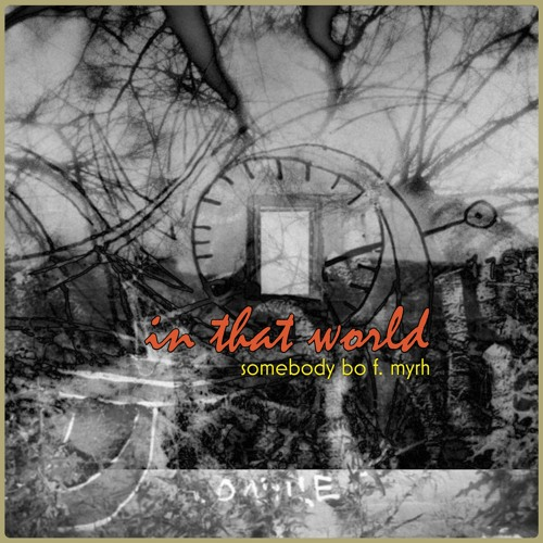 In That World - Somebody Bo | Myrh