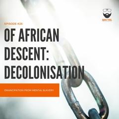 26. Of African Descent: Decolonisation