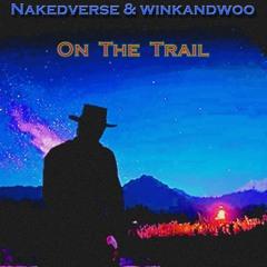 On The Trail - Nakedverse & winkandwoo
