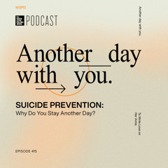 """Episode 415: """"Suicide Prevention: Why Do You Stay Another Day?"""""""