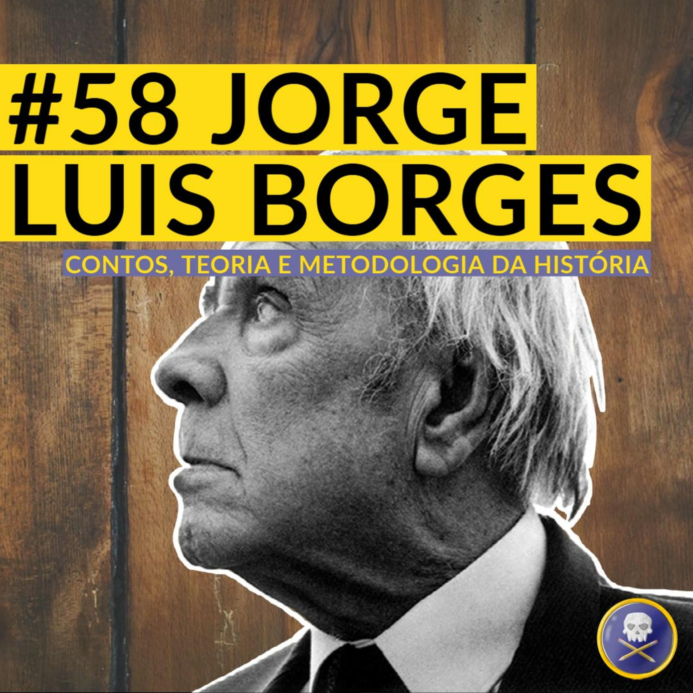 História Pirata #58 - Jorge Luis Borges: Contos, Teoria e Metodologia da História