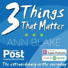 Three Things That Matter with Ann Blake | Guest: Ruairí McKiernan