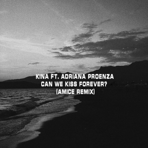 Kina Ft. Adriana Proenza - Can We Kiss Forever (Amice Remix)[Free Download]