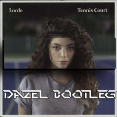 Tennis Court (Dazel Bootleg) - Lorde (FREE DL)