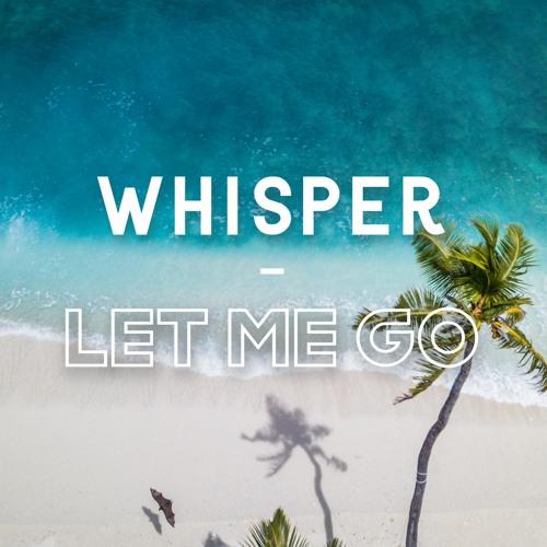 Whisper/Let Me Go (Melodic House)