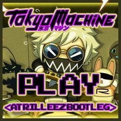 Tokyo Machine - Play (Atrilleez Bootleg)