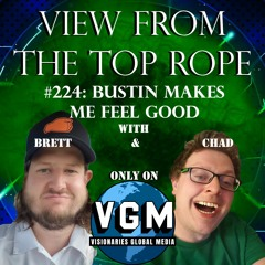 View From The Top Rope #224: Busting Makes Me Feel Good