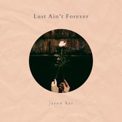 Lust Ain't Forever (Prod. by Jason Kai)