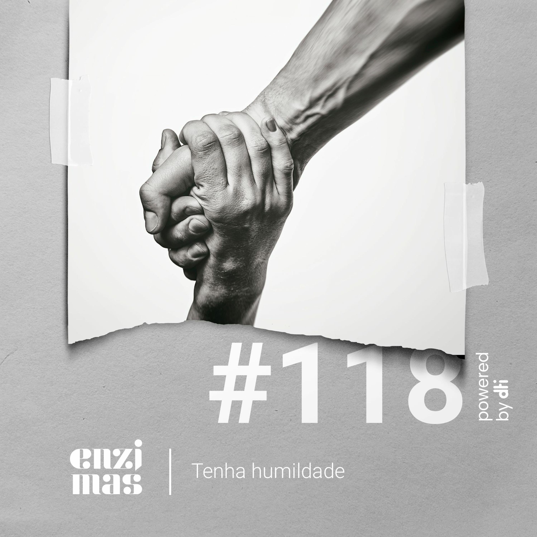 ENZIMAS #118 - Tenha humildade