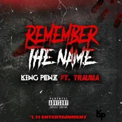 "KingPenz-""Remember The Name"" Ft. Trauma"
