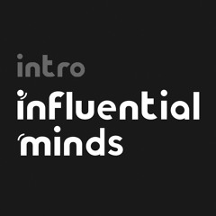 Welcome to Influential Minds Podcast!   Introduction