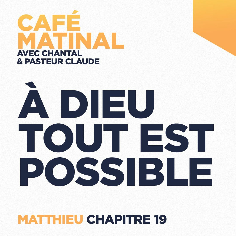 CAFÉ MATINAL - 14 Mai 2021 - Matthieu 19 - À Dieu Tout Est Possible