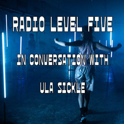 Radio Level Five in conversation with Ula Sickle
