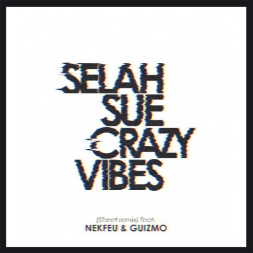 Selah Sue feat. Nekfeu & Guizmo - Crazy Vibes (Street Remix)