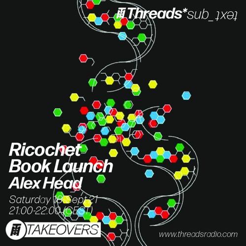Alex Head - Ricochet (Book Launch) 18-Sep-21 (Threads*sub_ʇxǝʇ)