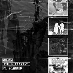 Live A Fantasy w/ SCARRED [P. KILL$AGE]
