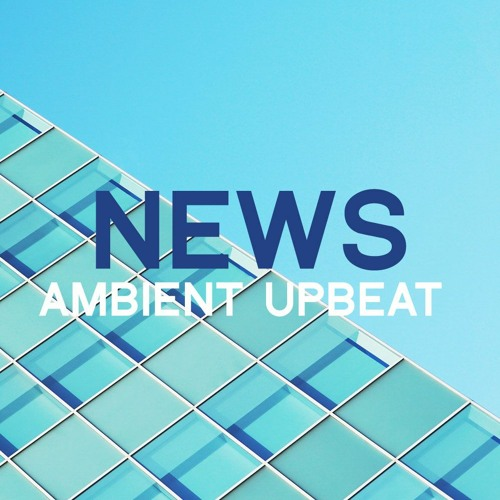 News Ambient Upbeat | Royalty Free Music