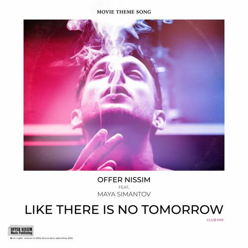 Offer Nissim Feat. Maya Simantov - Like There Is No Tomorrow - Club Mix