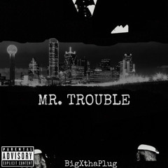 Bigxthaplug x Mr.Trouble