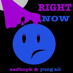 Right Now sadboyk & yung Aii