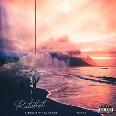 A Boogie Feat. Toinne - Ratchet
