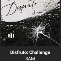 Disfruto Challenge - 3AM.mp3