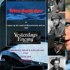 Where Eagles Dare & Yesterday's Enemy  * Podcast