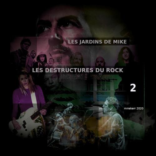 LES JARDINS DE MIKE : LES DESTRUCTURES DU ROCK PARTIE 2