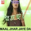 Maal Jhar Jaye Da