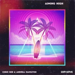 Chris Red - Aiming High Ft. Andrea Hamilton (SLHM Remix)