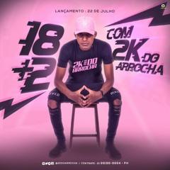SEQUENCIA 18+2 DJ 2K DO ARROCHA #2K21