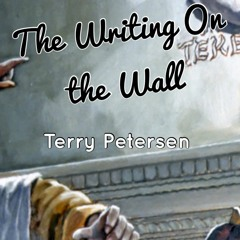 The Writing On the Wall, English, Terry Petersen, July 18, 2021, LC, FL USA