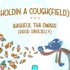 Holdin A Cough(field) (prod. davejelly)