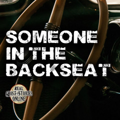 Someone In The Back Seat | True Ghost Stories
