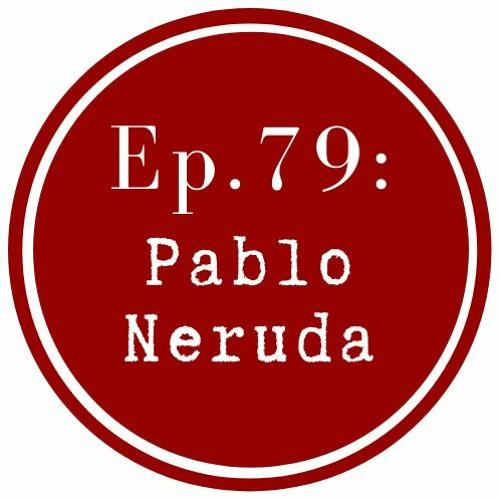 Get Lit Episode 79: Pablo Neruda