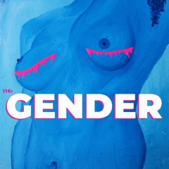 116: Gender 4 (with Mace Mooney)