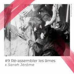 #9 - (Ré)assembler les âmes avec Sarah Jérôme