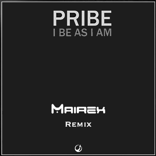Pribe - Be as I am (Mairex Remix)