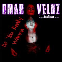 Do You Really Wanna - Omar Veluz (featuring Ivan Mendez) [Radio Edit Clean]