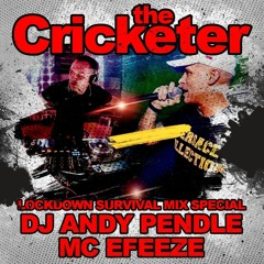 The Cricketer Lockdown Survival Mix Special - Dj Andy Pendle & Mc Efeeze