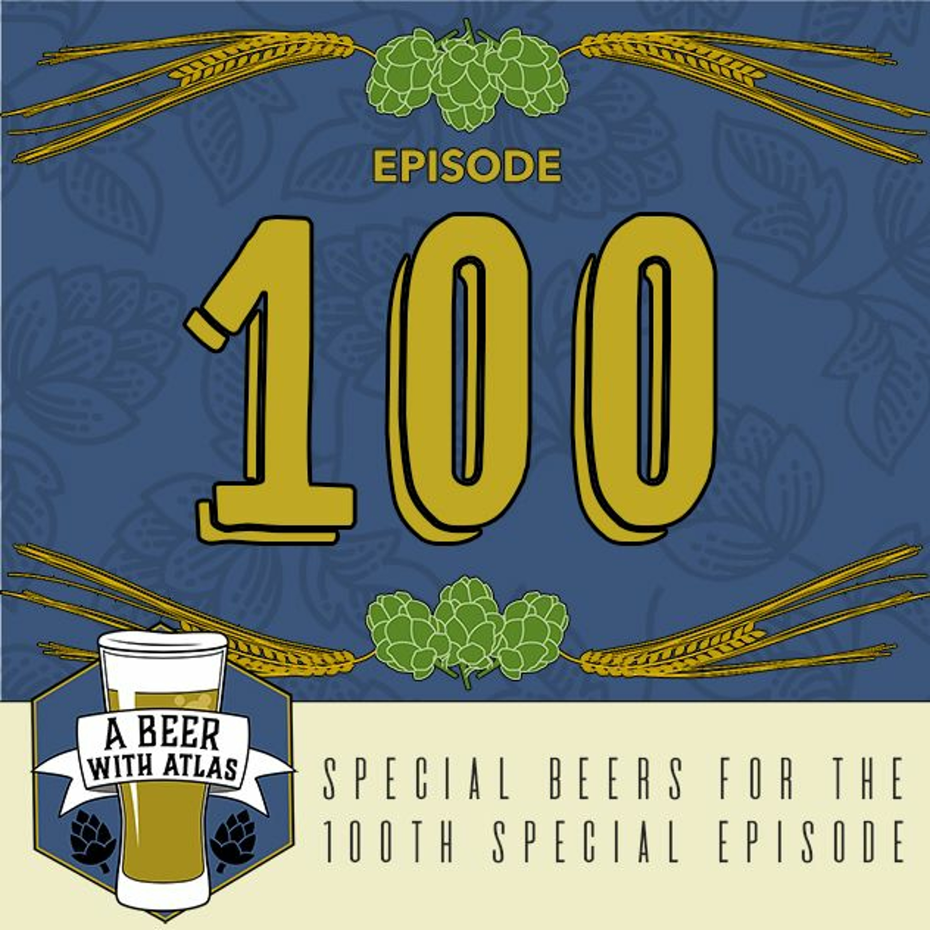 Choice beers for our 100th episode - Beer With Atlas 100
