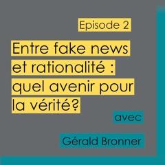 Episode 2 - Quel avenir pour la vérité dans le débat public ? avec Gérald Bronner