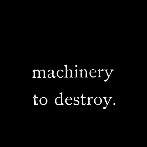 machinery to destroy