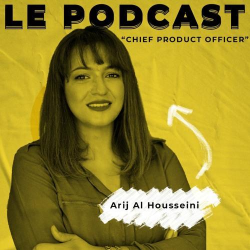 Le Podcast: Arij Al Housseini - Chief Product Officer