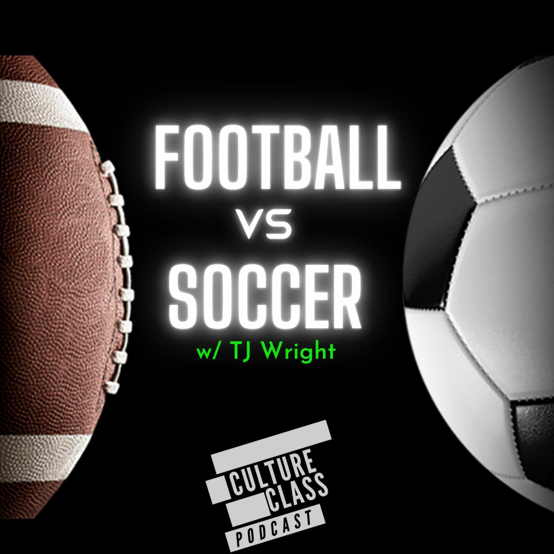 Ep 092- Football vs Soccer (w/ TJ Wright)