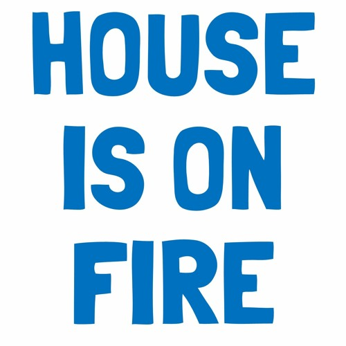 This House Is On Fire